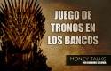 careta money talks juego de tronos en los bancos